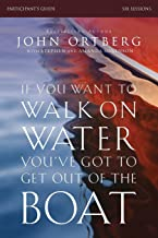 If You Want to Walk on Water, You've Got to Get Out of the Boat Participant's Guide: A 6-Session Journey on Learning to Tr...