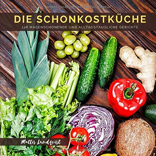 Die Schonkostküche: 148 magenschonende und alltagstaugliche Gerichte