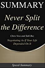Summary: Never Split the Difference - Negotiating As If Your Life Depended On It - A Summary to the Book of Chris (Speed Summaries)
