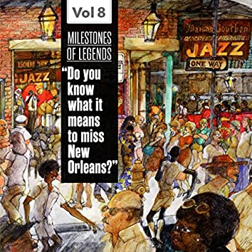 """Milestones of Legends - """"Do You Know What It Means to Miss New Orleans?"""", Vol. 8"""