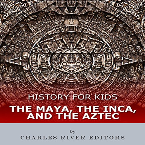 History for Kids: The Maya, the Inca, and the Aztec audiobook cover art