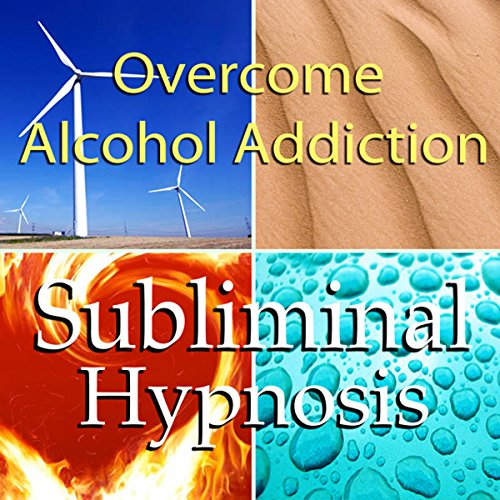 Overcome Alcohol Addictions with Subliminal Affirmations audiobook cover art