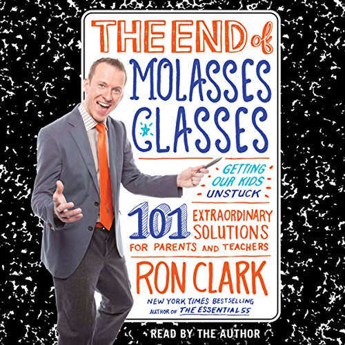 The End of Molasses Classes     Getting Our Kids Unstuck - 101 Extraordinary Solutions for Parents and Teachers              By:                                                                                                                                 Ron Clark                               Narrated by:                                                                                                                                 Ron Clark                      Length: 10 hrs and 59 mins     253 ratings     Overall 4.6
