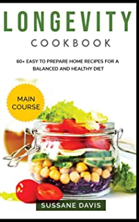 Longevity Cookbook: MAIN COURSE - 60+ Easy to prepare at home recipes for a balanced and healthy diet