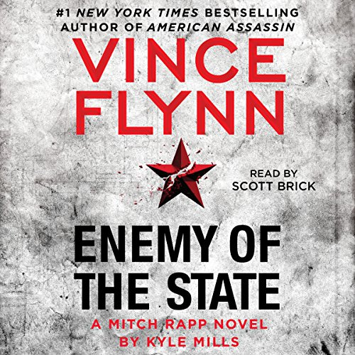 Enemy of the State     A Mitch Rapp Novel, Book 16              By:                                                                                                                                 Vince Flynn,                                                                                        Kyle Mills                               Narrated by:                                                                                                                                 Scott Brick                      Length: 11 hrs and 33 mins     6,387 ratings     Overall 4.6