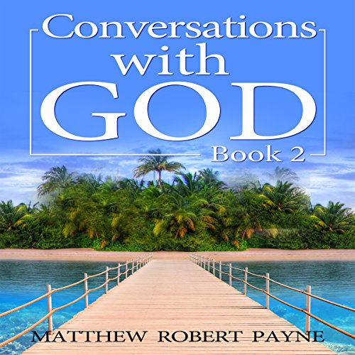 Conversations with God, Book 2     Let's Get Real!              By:                                                                                                                                 Matthew Robert Payne                               Narrated by:                                                                                                                                 Andrew DeMario                      Length: 1 hr and 42 mins     19 ratings     Overall 3.6