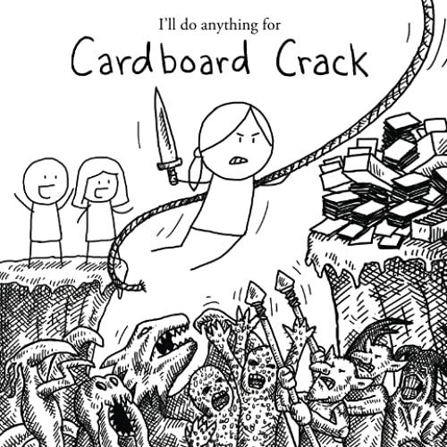 I'll do anything for Cardboard Crack
