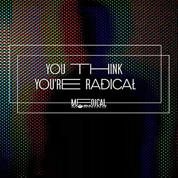You Think You're Radical