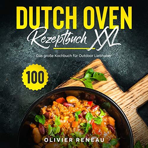 Dutch Oven Rezeptbuch XXL: Das große Kochbuch für Outdoor Liebhaber