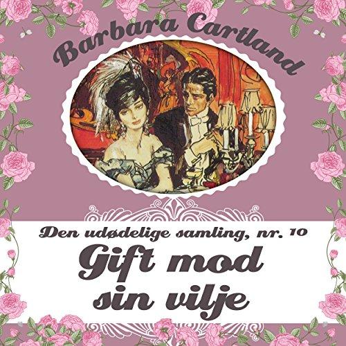 Gift mod sin vilje (Barbara Cartland - Den udødelige samling 10) audiobook cover art