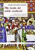 Alla tavola del nobile medievale. Fonti, notizie e ricette per allestire un banchetto medievale