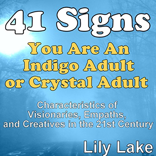 41 Signs You Are an Indigo Adult or Crystal Adult     Characteristics of Visionaries, Empaths, and Creatives in the 21st Century              By:                                                                                                                                 Lily Lake                               Narrated by:                                                                                                                                 Leeanna Halic                      Length: 35 mins     2 ratings     Overall 3.5
