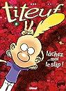 Titeuf, tome 8 : Lâchez-moi le slip ! par Zep