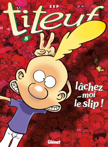 Titeuf - Tome 08 : Lâchez-moi le slip !