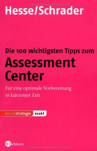 Die 100 wichtigsten Tipps zum Assessment Center: Für eine optimale Vorbereitung in kürzester Zeit