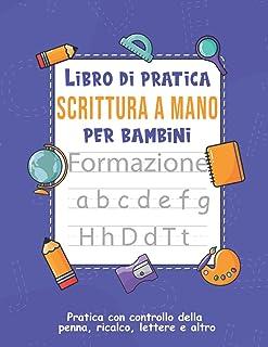 Libro di pratica della scrittura a mano per bambini: Diario di attività con tabelle dell'alfabeto per bambini - Libro di a...