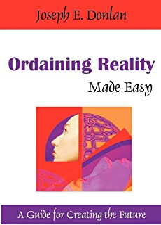 Ordaining Reality Made Easy: A Guide for Creating the Future