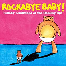 Lullaby Renditions of The Flaming Lips by Rockabye Baby