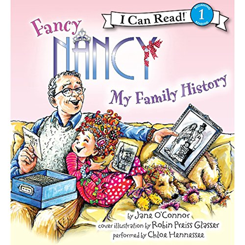 Fancy Nancy: My Family History                   By:                                                                                                                                 Jane O'Connor,                                                                                        Robin Preiss Glasser                               Narrated by:                                                                                                                                 Chloe Hennessee                      Length: 6 mins     3 ratings     Overall 4.3