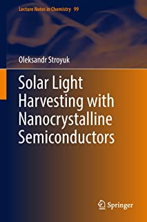 Solar Light Harvesting with Nanocrystalline Semiconductors (Lecture Notes in Chemistry Book 99)