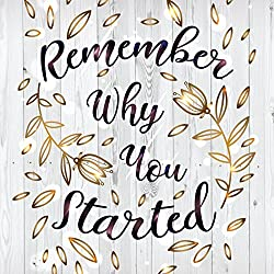 """Remember Why You Started"""