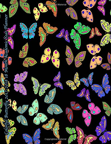 Colorful Butterfly 2017-2018 18 Month Academic Year Planner: July 2017 To December 2018 Calendar Schedule Organizer with Inspirational Quotes (2018 Cute Planners) (Volume 21)