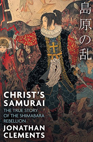Christ's Samurai: The True Story of the Shimabara Rebellion (English Edition)