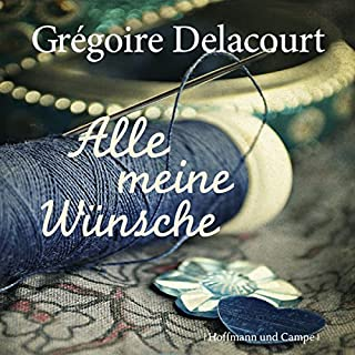Alle meine Wünsche                   By:                                                                                                                                 Grégoire Delacourt                               Narrated by:                                                                                                                                 Julia Fischer                      Length: 3 hrs and 6 mins     Not rated yet     Overall 0.0