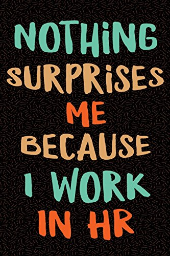 Nothing Surprises Me Because I Work in HR: Gag Gift for Human Resources Employee Notebook Book - Office Gag Gifts for HR Department - Funny HR ... 9 Wide-Ruled Paper 108 pages Composition Book