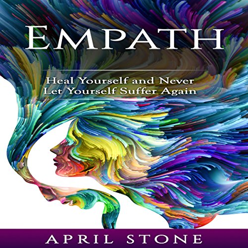 Empath: Heal Yourself and Never Let Yourself Suffer Again audiobook cover art