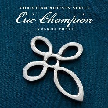 Christian Artists Series: Eric Champion, Vol. 3
