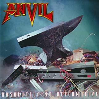 Absolutely No Alternative by Anvil (2012-05-08)