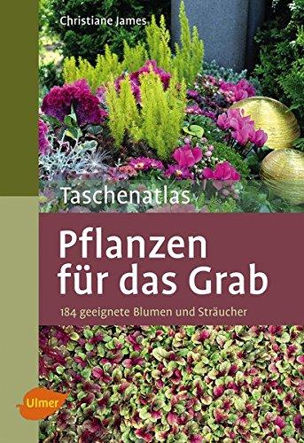 Taschenatlas Pflanzen für das Grab: 184 geeignete Blumen und Sträucher