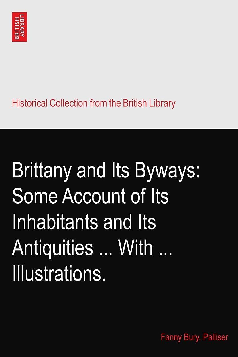 フォーカス無限プレミアBrittany and Its Byways: Some Account of Its Inhabitants and Its Antiquities ... With ... Illustrations.