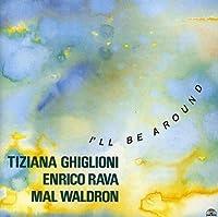 Ill Be Around by Tiziana Ghiglioni