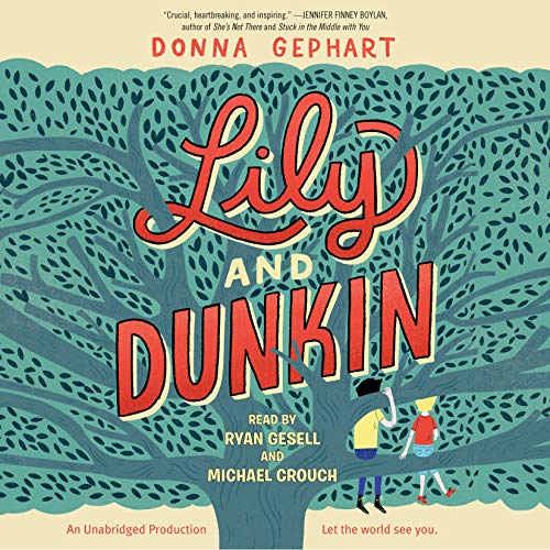 Lily and Dunkin                   By:                                                                                                                                 Donna Gephart                               Narrated by:                                                                                                                                 Ryan Gesell,                                                                                        Michael Crouch,                                                                                        Donna Gephart                      Length: 8 hrs and 48 mins     52 ratings     Overall 4.6