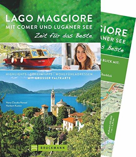 Bruckmann Reiseführer Lago Maggiore mit Comer und Luganer See: Zeit für das Beste. Highlights, Geheimtipps, Wohlfühladressen. Inklusive Faltkarte zum Herausnehmen.