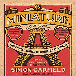 In Miniature     How Small Things Illuminate the World              By:                                                                                                                                 Simon Garfield                               Narrated by:                                                                                                                                 Adrian Scarborough                      Length: 7 hrs and 3 mins     Not rated yet     Overall 0.0