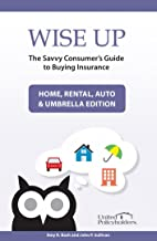Wise Up: The Savvy Consumer's Guide to Buying Insurance: Home, Rental, Auto & Umbrella Edition