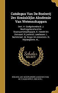 Catalogus Van De Boekerij Der Koninklijke Akademie Van Wetenschappen: Deel. H. Godgeleerdheid. J. Rechtsgeleerdheid En Sta...