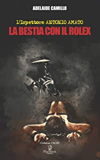 La Bestia Con Il Rolex: L'Ispettore ANTONIO AMATO: 4 (I Noir)