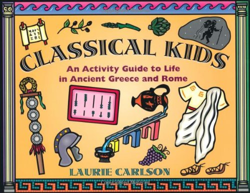 Compare Textbook Prices for Classical Kids: An Activity Guide to Life in Ancient Greece and Rome Hands-On History Illustrated Edition ISBN 9781556522901 by Carlson, Laurie