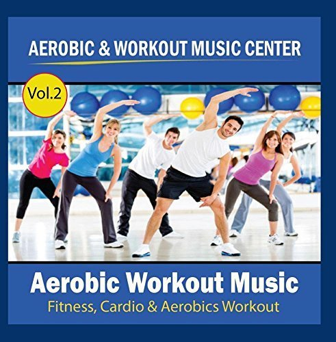 Aerobic Workout Music (Fitness, Cardio & Aerobics Workout) Vol.2 by Aerobic & Workout Music Center