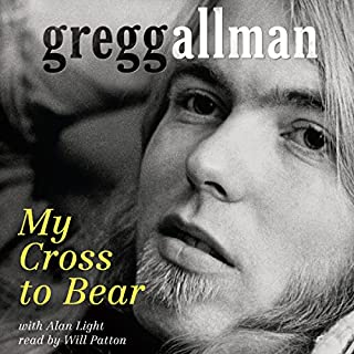My Cross to Bear                   By:                                                                                                                                 Gregg Allman,                                                                                        Alan Light                               Narrated by:                                                                                                                                 Will Patton                      Length: 10 hrs and 1 min     690 ratings     Overall 4.6