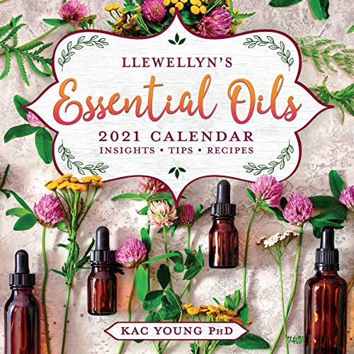 Llewellyn's 2021 Essential Oils Calendar: Insights, Tips, and Recipes