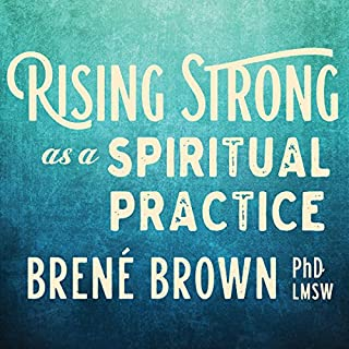 Rising Strong as a Spiritual Practice                   By:                                                                                                                                 Brené Brown PhD LMSW                               Narrated by:                                                                                                                                 Brené Brown                      Length: 3 hrs and 20 mins     1,507 ratings     Overall 4.9