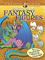 Creative Haven How to Draw Fantasy Figures: Easy-to-follow, step-by-step instructions for drawing 15 different incredible creatures (Creative Haven Coloring Books)