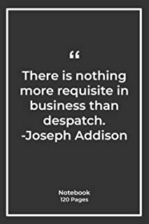 There is nothing more requisite in business than despatch. -Joseph Addison: Notebook Gift with Quotes| Notebook Gift |Note...