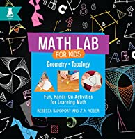 Geometry and Topology: Fun, Hands-on Activities for Learning Math (Math Lab for Kids)