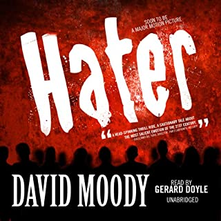 Hater                   By:                                                                                                                                 David Moody                               Narrated by:                                                                                                                                 Gerard Doyle                      Length: 7 hrs and 22 mins     266 ratings     Overall 3.4